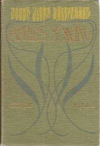 April's Sowing by  Gertrude Hall - First Edition - 1900 - from Ed Conroy Bookseller and Biblio.com
