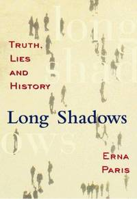 Long Shadows: Truth, Lies and History by  Erna Paris - Hardcover - 2000 - from ThriftBooks and Biblio.com