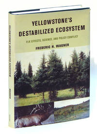 Yellowstone's Destabilized Ecosystem: Elk Effects, Science and Policy Conflict