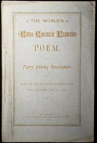 THE WORLD'S COTTON CENTENNIAL EXPOSITION POEM, BY MARY ASHLEY TOWNSEND. READ AT THE INAUGURAL CEREMONIES. NEW ORLEANS, DECEMBER 16, 1884