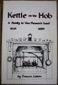 Kettle on the Hob : a family in Van Diemen's Land 1828-1885.