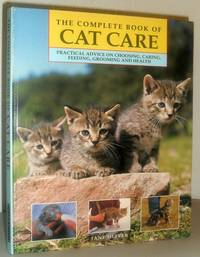 The Complete Book of Cat Care - Practical Advice on Choosing, Caring, Feeding, Grooming and Health