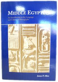 Middle Egyptian: An Introduction to the Language and Culture of Hieroglyphs by Allen, James P - 1999