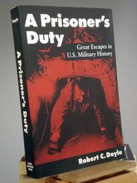 A Prisoner's Duty: Great Escapes in U.S. Military History