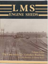 LMS Engine Sheds: their History and Development. Volume Three: the Lancashire & Yorkshire Railway