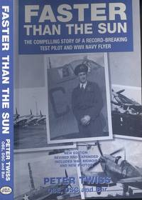 Faster Than the Sun : The Compelling Story of a Record-Breaking Test Pilot and WWII Navy Flyer