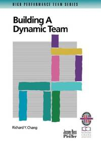 Building Dynamic Team Guide Rev: A Practical Guide to Maximizing Team Performance (Topics in...