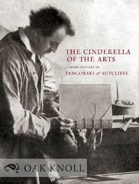 CINDERELLA OF THE ARTS: A SHORT HISTORY OF SANGORSKI & SUTCLIFF, A LONDON BOOKBINDING FIRM ESTABLISHED IN 1901.|THE
