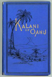 KALANI OF OAHU. AN HISTORICAL ROMANCE OF HAWAII ..