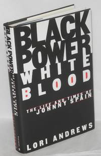 Black power, white blood; the life and times of Johnny Spain
