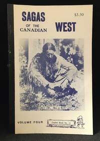 Sagas of the Canadian West Volume Four (Publisher series: Gopher Book; Also titled: True Tales of Western Canada Volume Four.)
