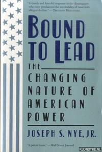 Bound To Lead. The Changing Nature Of American Power