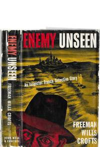 ENEMY UNSEEN : An Inspector French detective Story by  Freeman Wills Crofts - First Edition - 1945 - from Murder By The Book (SKU: 014461)