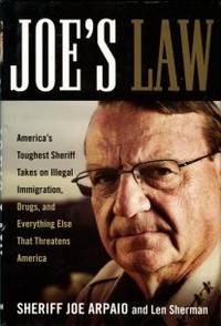 image of Joe's Law: America's Toughest Sheriff Takes On Illegal Immigration, Drugs, And Everything Else That Threatens America