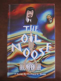 The Oil Noose  by  Richard H Shaw - Paperback - Signed - from West of Eden Books and Biblio.co.uk
