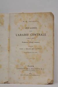 Une année dans l'Arabie centrale (1862-1863). Traduction d'Emile Jonveaux. Abrégée par J. Belin-De Launay, et accompagnée d'une carte. by PALGRAVE (W.-G.) - from ULTIMO CAPITULO (SKU: 103881)