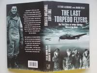 image of The last torpedo flyers: the true story of Arthur Aldridge -  hero of the  skies