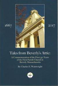 Tales from Beverly's Attic: A Celebration of the first 350 Years of the First Parish and...