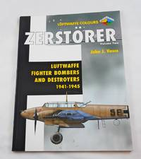 Zerstorer Volume Two: Luftwaffe Fighter Bombers and Destroyers 1941-1945 (Luftwaffe Colours)