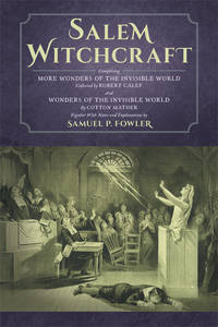 Salem Witchcraft; Comprising More Wonders of the Invisible World..