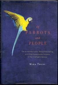 Of Parrots and People.  The Sometimes Funny, Always Fascinating, and Often Catastrophic Collision...