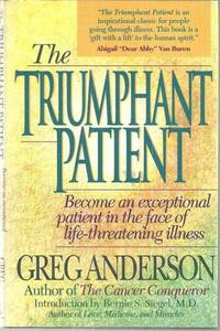 TRIUMPHANT PATIENT Become an Exceptional Patient in the Face of  Life-Threatening Illness