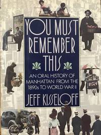 image of YOU MUST REMEMBER THIS: An Oral History of Manhattan from the 1890's to World War II