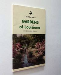 The Pelican Guide to Gardens of Louisiana by Joyce Yeldell LeBlanc - Paperback - First Edition - 1974 - from Cover to Cover Books & More and Biblio.com