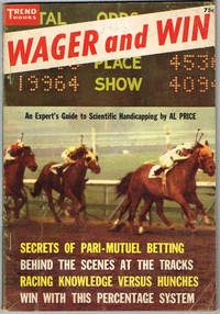 WAGER and WIN: An Expert's Guide to Scientific Handicapping - SECRETS OF PARI-MUTUEL BETTING, BEHIND THE SCENES AT THE TRACKS, RACING KNOWLEDGE VERSUS HUNCHES, WIN WITH THIS PERCENTAGE SYSTEM by  Kenneth M. (Ed); et.al  Al; Bayless - Paperback - 1956 - from Sunset Books and Biblio.com