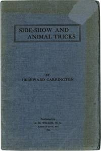 image of Side-Show and Animal Tricks: Tricks of the Side-Show Performer, Animal Tricks, Gambler's Tricks, Juggling Secrets, Stage Effects, Ventriloquism, Etc., Etc.  (First Edition)