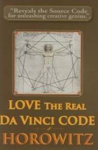 LOVE the Real Da Vinci CODE: Maximizing Your Creative Genius  Health  and Wealth Through Divine Communion