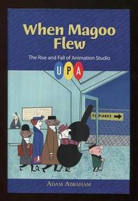 When Magoo Flew: The Rise and Fall of Animation Studio UPA [*SIGNED*]