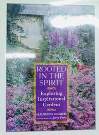 Rooted in the Spirit:  Exploring Inspirational Gardens by  Maureen Gilmer - Signed First Edition - 1997 - from Old Saratoga Books and Biblio.com