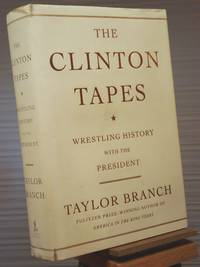 The Clinton Tapes: Wrestling History with the President by Taylor Branch - 1st Edition 1st Printing - 2009 - from Henniker Book Farm and Biblio.co.uk