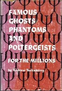 Famous Ghosts, Phantoms, and Poltergeists for the Millions by  Andrew Tackaberry - 1st - 1967 - from Dorley House Books and Biblio.com