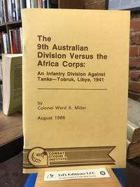 The 9th Australian Division Versus the Africa Corps: An Infantry Division Against Tanks - Tobruk Lybia, 1941