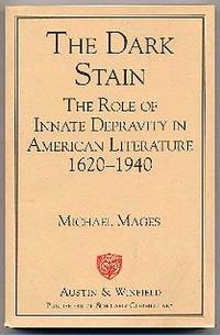 The Dark Stain: The Role of Innate Depravity in American Literature 1620-1940