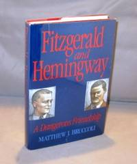Fitzgerald and Hemingway: A Dangerous Friendship. by  Matthew [Paris in the 20s] Bruccoli - Hardcover - 1995.. 0233989412 - from Gregor Rare Books and Biblio.com