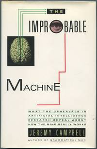 The Improbable Machine: What the Upheavals in Artificial Intelligence Research Reveal About How the Mind Really Works