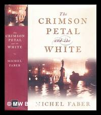 The crimson petal and the white : Michel Faber