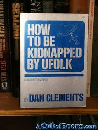 *Signed* How to be Kidnapped by UFOlk: (and other escapes)