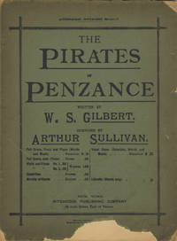 The Pirates of Penzance or, The Slave of Duty. An Entirely Original Comic Opera in Two Acts. Written by W. S. Gilbert. [Piano-vocal score]