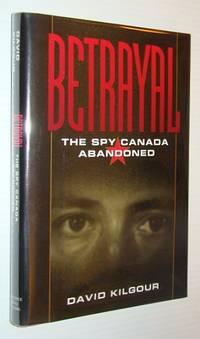 Betrayal: The spy Canada abandoned