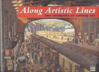 Along Artistic Lines : Two Centuries of Railway Art