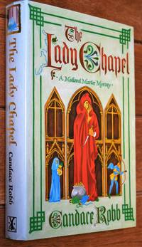 THE LADY CHAPEL An Owen Archer Mystery by Candace Robb - Hardcover - 1994 - from Journobooks (SKU: 005382)