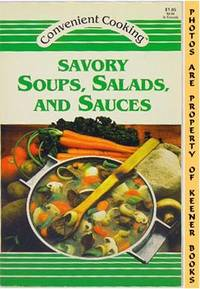 Savory Soups, Salads, And Sauces: Convenient Cooking Series