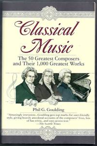 Classical Music.  The 50 Greatest Composers and Their 1,000 Greatest Works