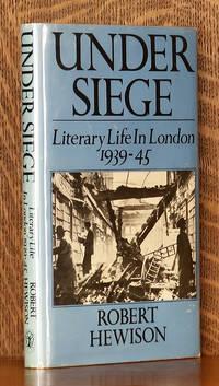 UNDER SIEGE - LITERARY LIFE IN LONDON 1939-1945