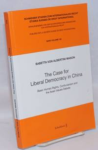 image of The case for liberal democracy in China: basic human rights, Confucianism, and the Asian values debate