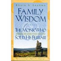 FAMILY WISDOM FROM THE MONK WHO SOLD HIS FERRARI Nurturing the Leader  Within Your Child